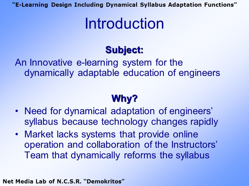 Introduction Subject: An Innovative e-learning system for the dynamically adaptable education of engineersWhy? Need for dynamical adaptation of engine