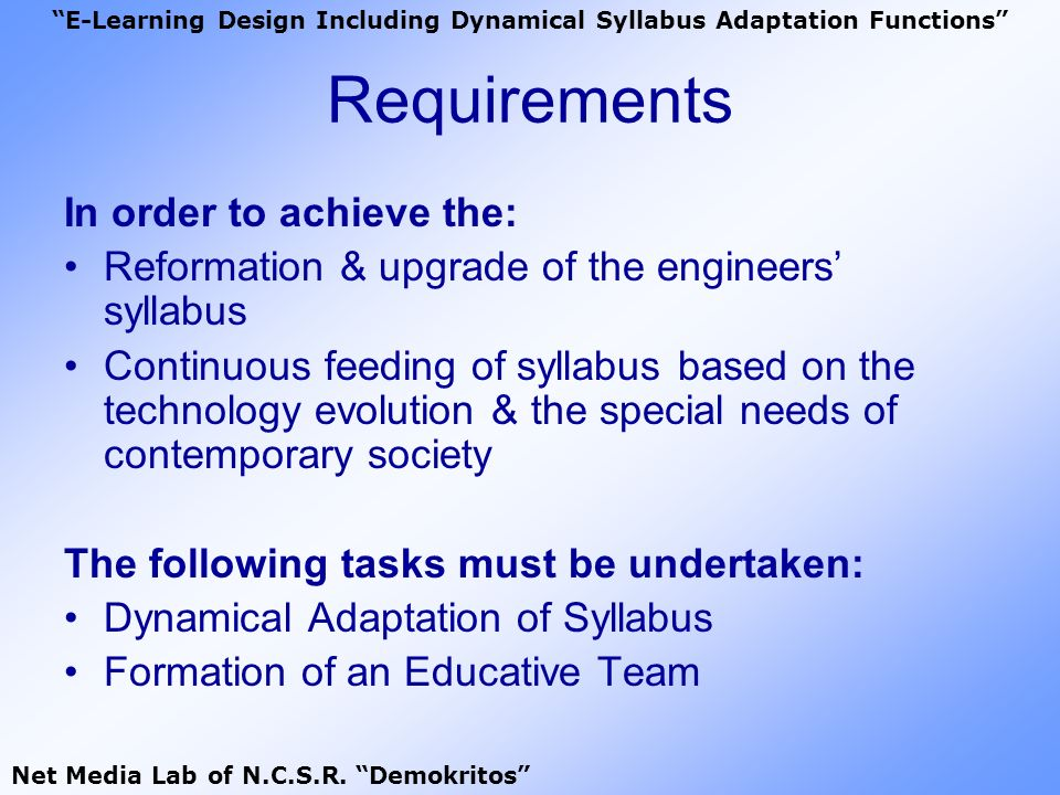 Requirements In order to achieve the: Reformation & upgrade of the engineers syllabus Continuous feeding of syllabus based on the technology evolution