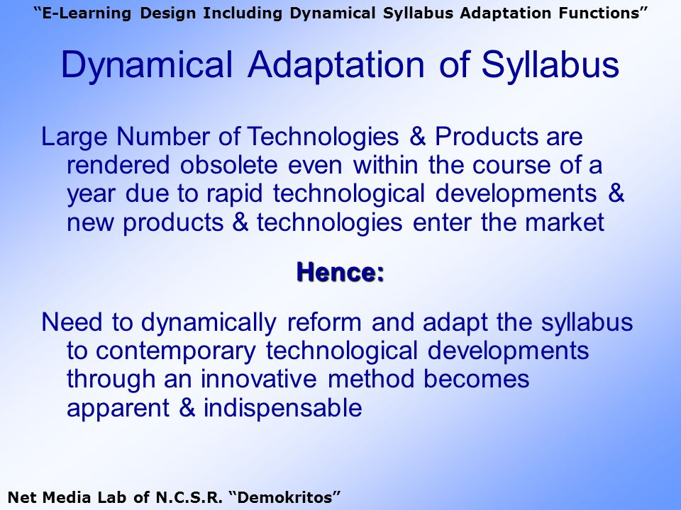 Dynamical Adaptation of Syllabus 2 E-Learning Design Including Dynamical Syllabus Adaptation Functions Net Media Lab of N.C.S.R.