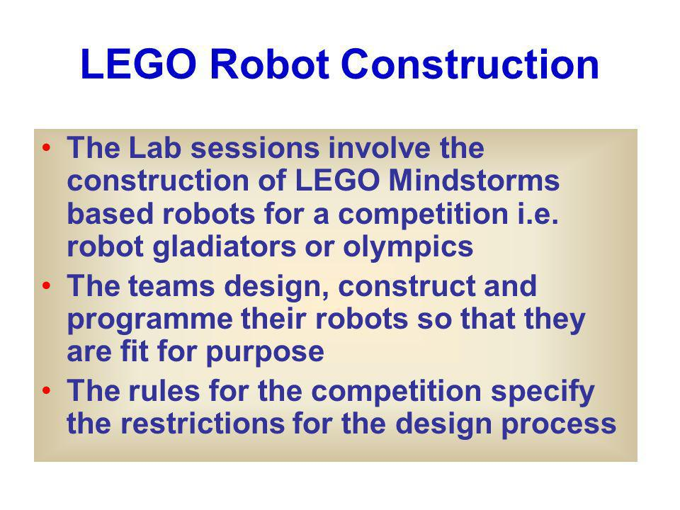 LEGO Robot Construction The Lab sessions involve the construction of LEGO Mindstorms based robots for a competition i.e.