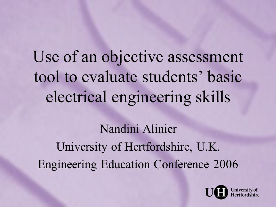 Use of an objective assessment tool to evaluate students basic electrical engineering skills Nandini Alinier University of Hertfordshire, U.K.