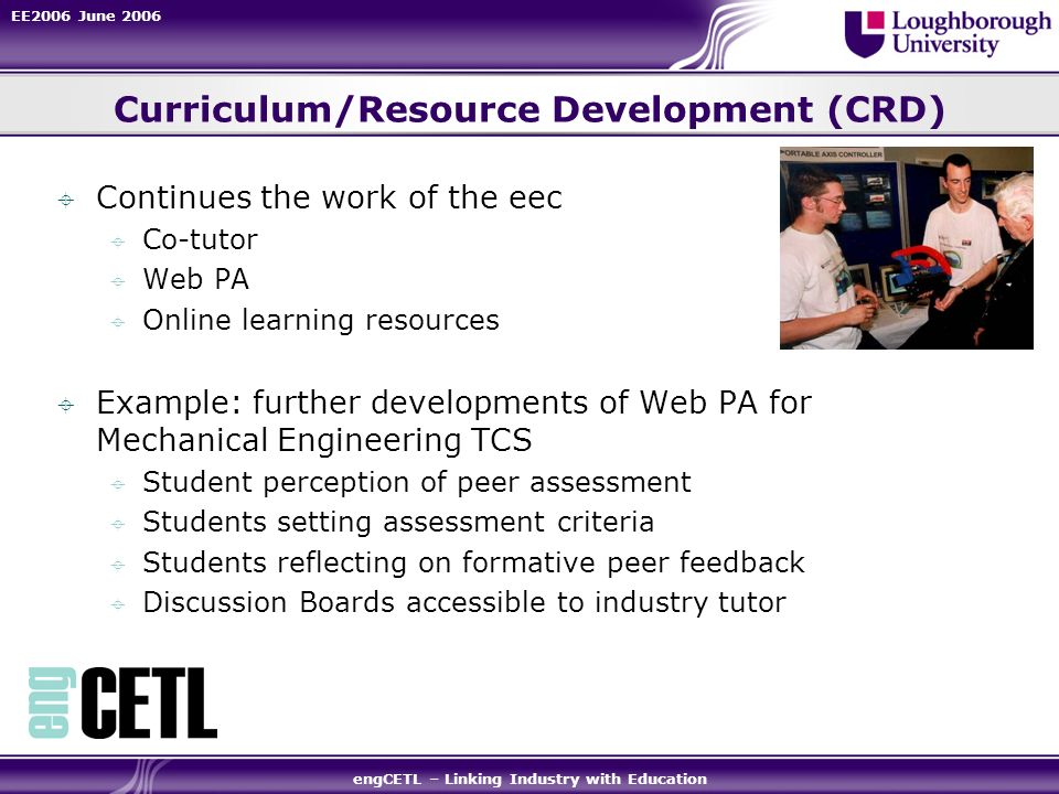 EE2006 June 2006 engCETL – Linking Industry with Education Curriculum/Resource Development (CRD) Continues the work of the eec Co-tutor Web PA Online