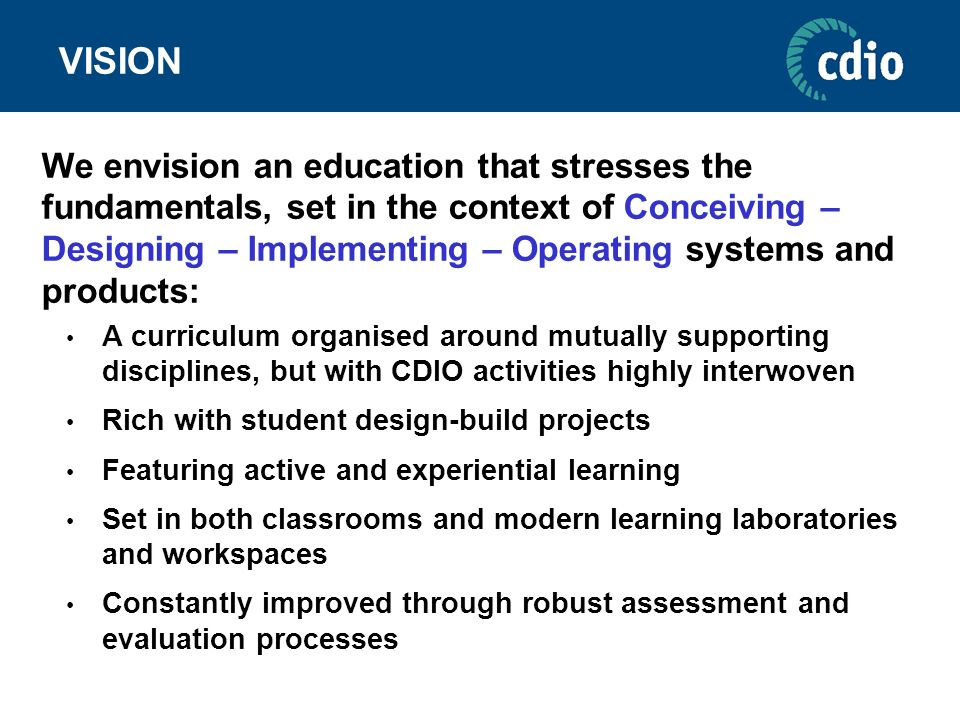 VISION We envision an education that stresses the fundamentals, set in the context of Conceiving – Designing – Implementing – Operating systems and pr