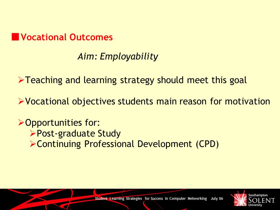 Student Learning Strategies for Success in Computer Networking July 06 Vocational Outcomes Teaching and learning strategy should meet this goal Vocati
