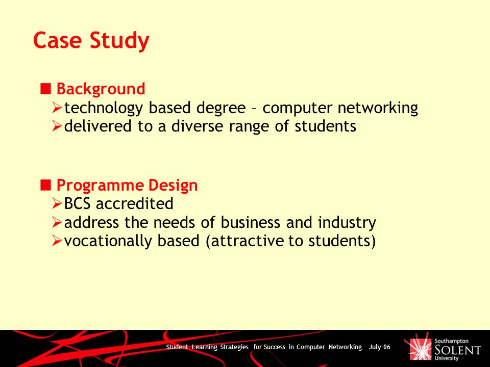 Student Learning Strategies for Success in Computer Networking July 06 Case Study Background technology based degree – computer networking delivered t