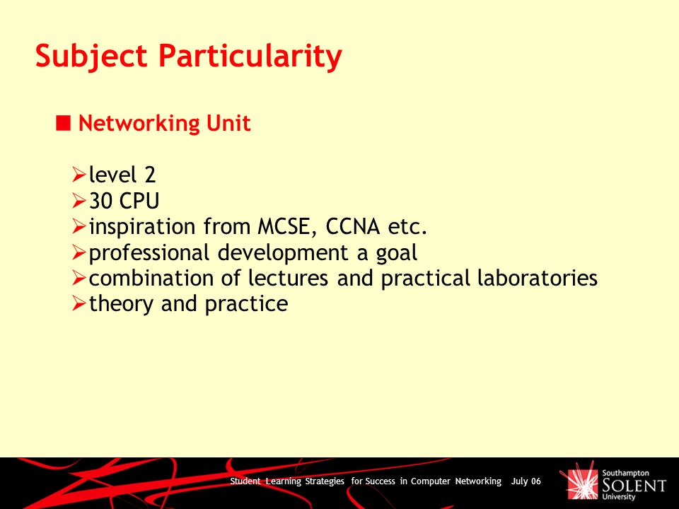 Student Learning Strategies for Success in Computer Networking July 06 Subject Particularity Networking Unit level 2 30 CPU inspiration from MCSE, CCN