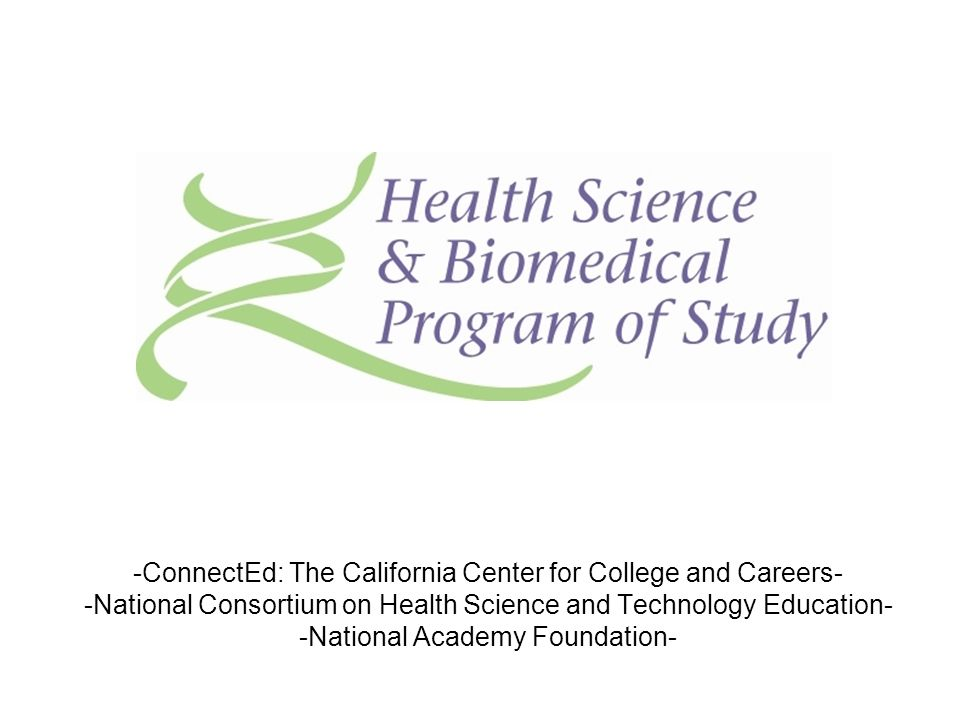 -ConnectEd: The California Center for College and Careers- -National Consortium on Health Science and Technology Education- -National Academy Foundati