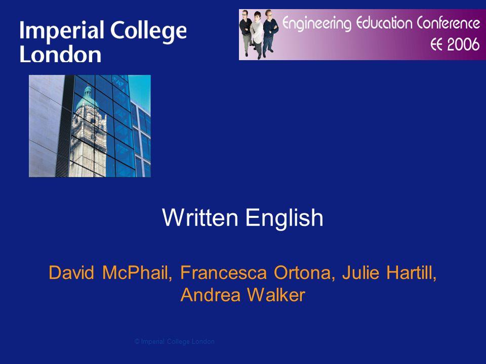 Written English David McPhail, Francesca Ortona, Julie Hartill, Andrea Walker © Imperial College London