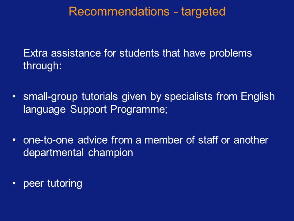 Recommendations - targeted Extra assistance for students that have problems through: small-group tutorials given by specialists from English language