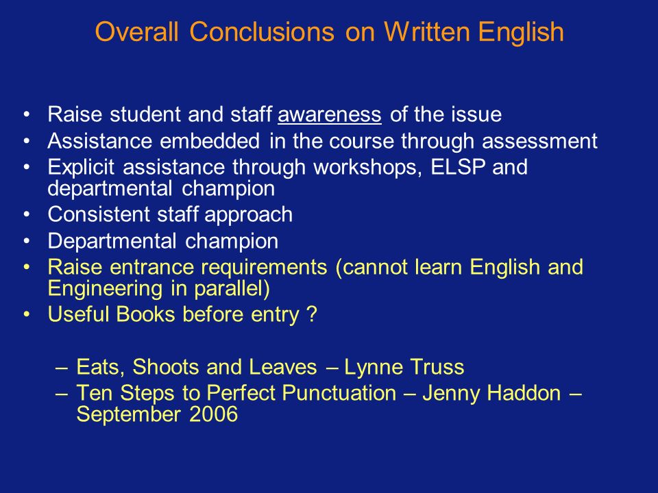 Overall Conclusions on Written English Raise student and staff awareness of the issue Assistance embedded in the course through assessment Explicit as