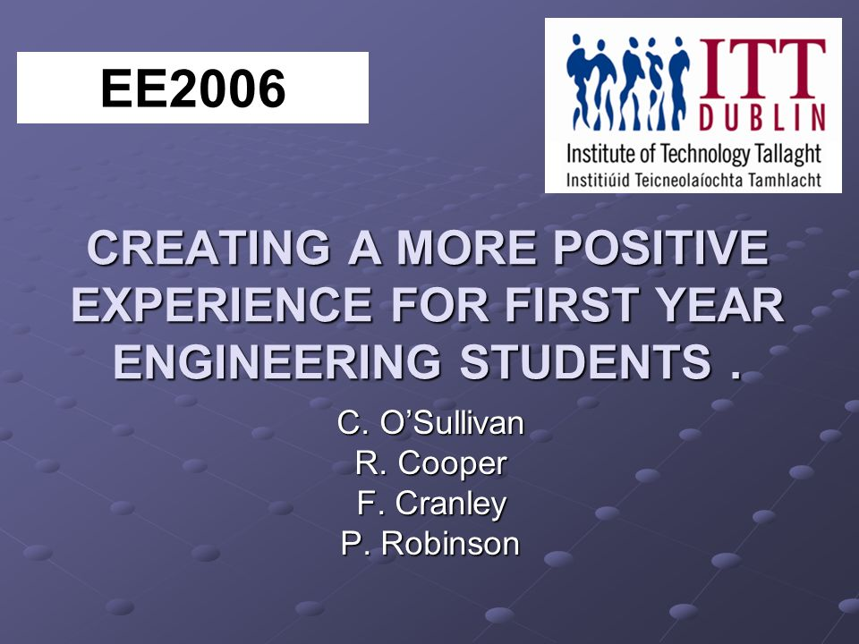 CREATING A MORE POSITIVE EXPERIENCE FOR FIRST YEAR ENGINEERING STUDENTS.