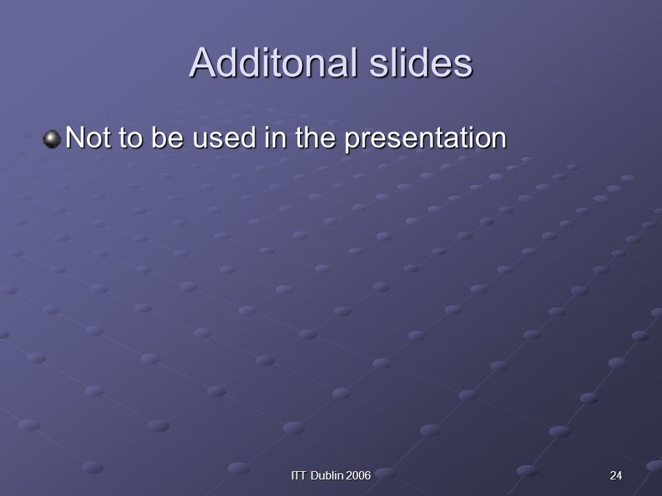 24ITT Dublin 2006 Additonal slides Not to be used in the presentation