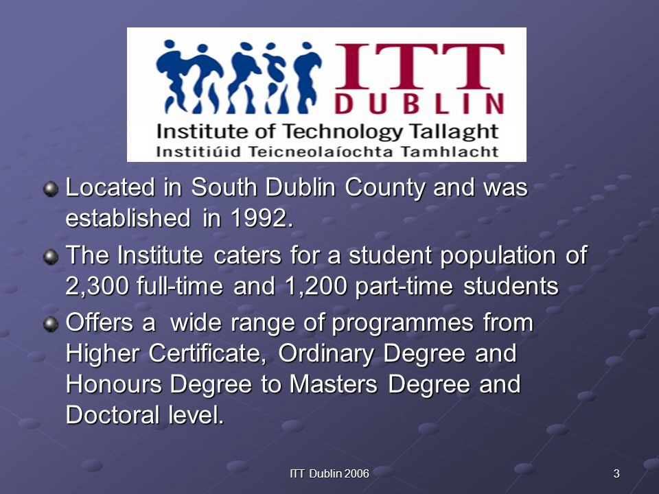 3ITT Dublin 2006 Located in South Dublin County and was established in 1992.