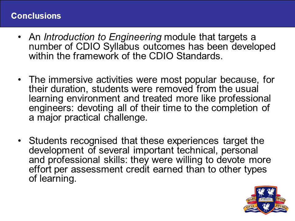 Conclusions An Introduction to Engineering module that targets a number of CDIO Syllabus outcomes has been developed within the framework of the CDIO
