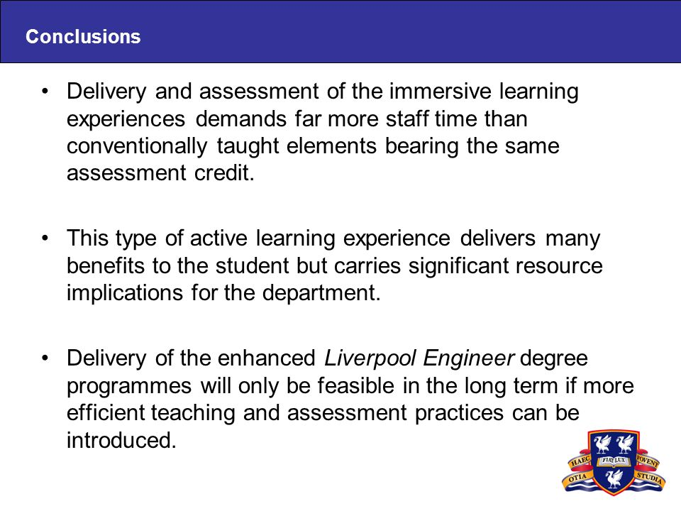 Conclusions Delivery and assessment of the immersive learning experiences demands far more staff time than conventionally taught elements bearing the same assessment credit.