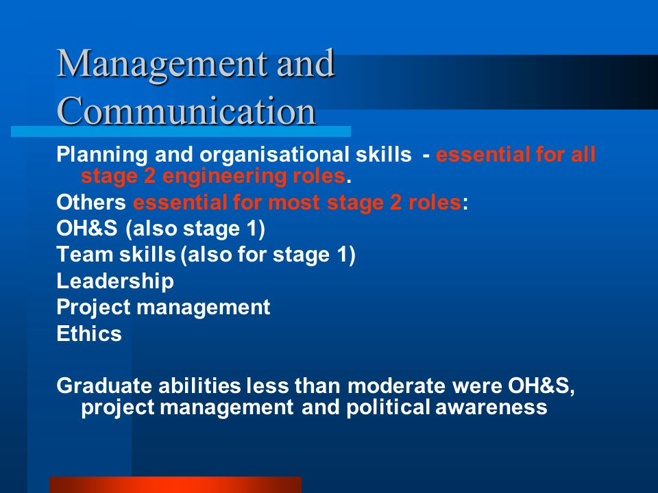 Management and Communication Planning and organisational skills - essential for all stage 2 engineering roles.