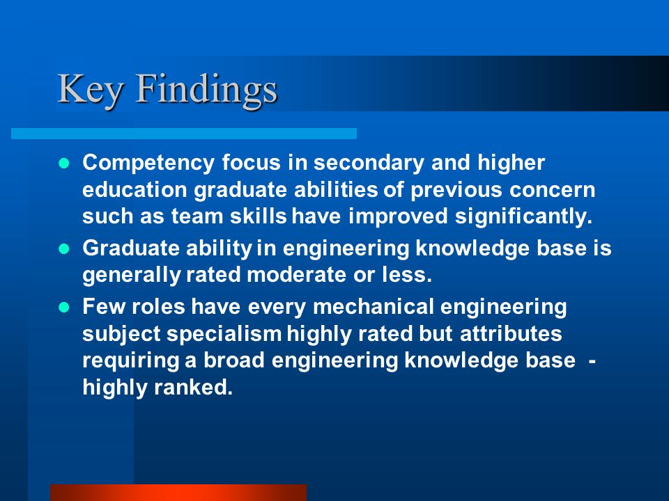 Key Findings Competency focus in secondary and higher education graduate abilities of previous concern such as team skills have improved significantly.
