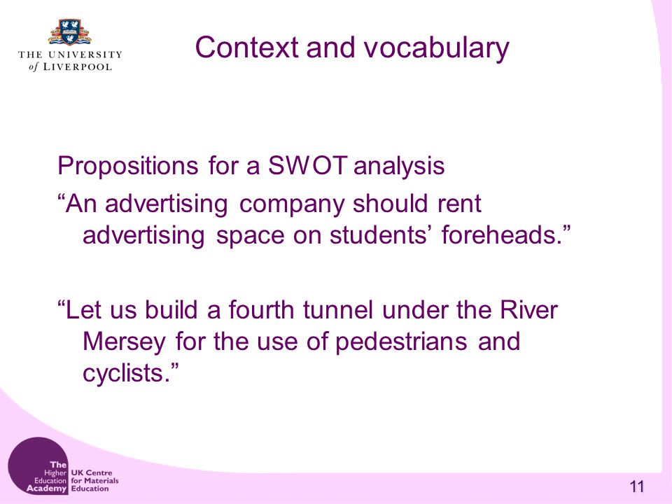 11 Context and vocabulary Propositions for a SWOT analysis An advertising company should rent advertising space on students foreheads. Let us build a