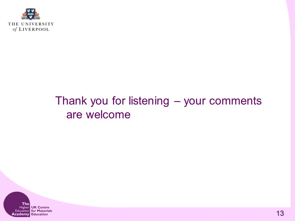 13 Thank you for listening – your comments are welcome