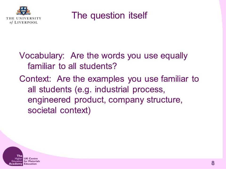 8 The question itself Vocabulary: Are the words you use equally familiar to all students? Context: Are the examples you use familiar to all students (