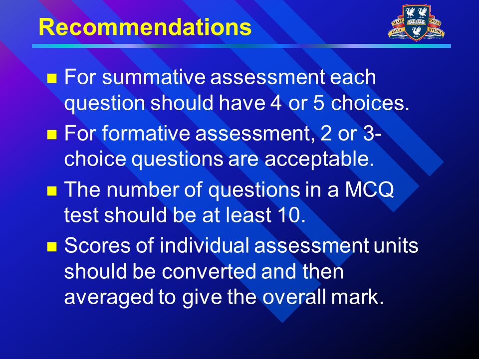 Recommendations For summative assessment each question should have 4 or 5 choices.