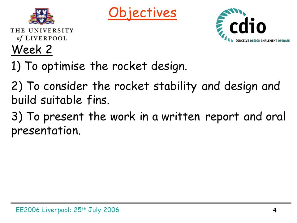 EE2006 Liverpool: 25 th July 2006 4 Objectives 1) To optimise the rocket design.