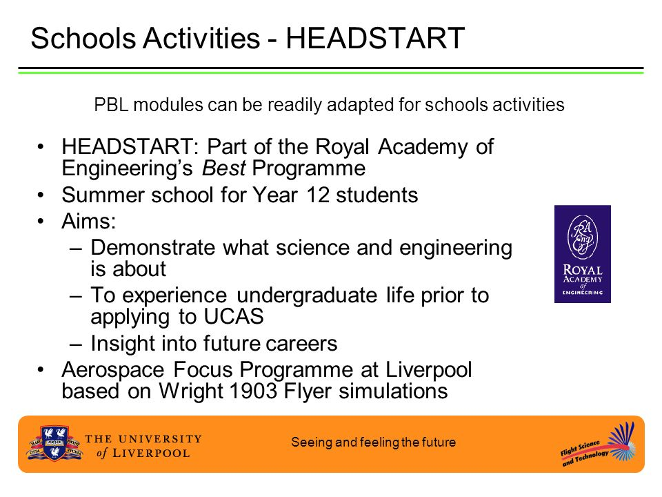 Seeing and feeling the future Schools Activities - HEADSTART HEADSTART: Part of the Royal Academy of Engineerings Best Programme Summer school for Yea