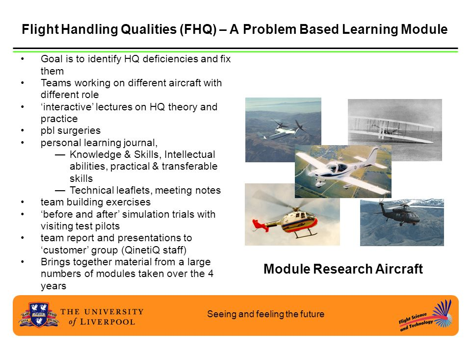 Seeing and feeling the future Flight Handling Qualities (FHQ) – A Problem Based Learning Module Goal is to identify HQ deficiencies and fix them Teams