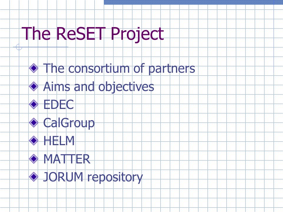 The ReSET Project The consortium of partners Aims and objectives EDEC CalGroup HELM MATTER JORUM repository