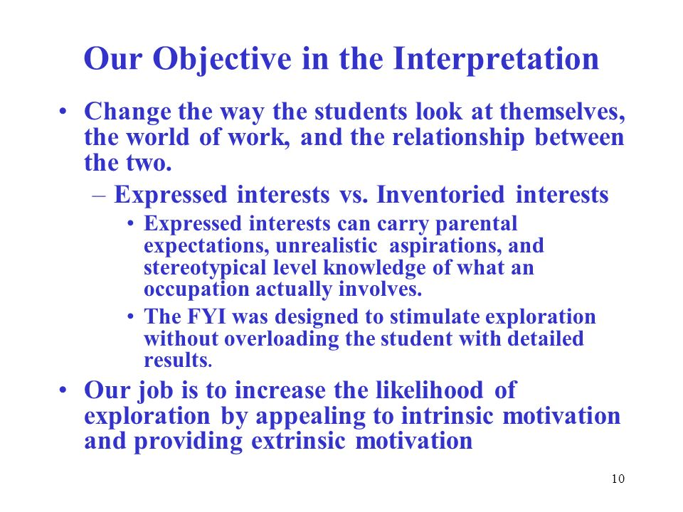 10 Our Objective in the Interpretation Change the way the students look at themselves, the world of work, and the relationship between the two. –Expre