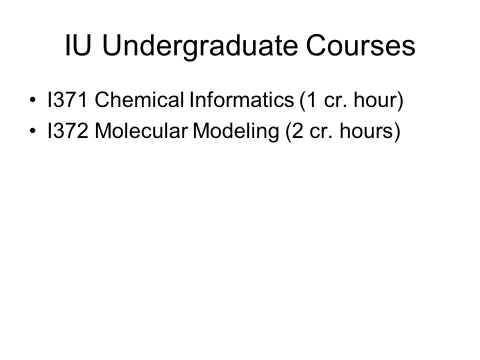 IU Undergraduate Courses I371 Chemical Informatics (1 cr.