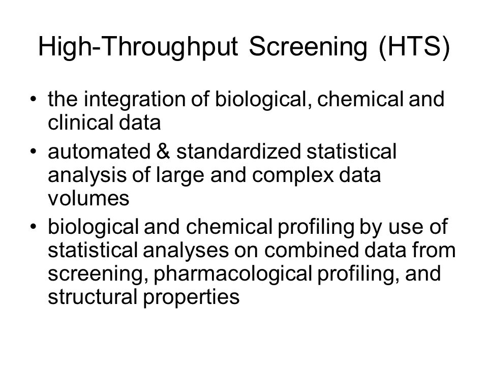 High-Throughput Screening (HTS) the integration of biological, chemical and clinical data automated & standardized statistical analysis of large and c