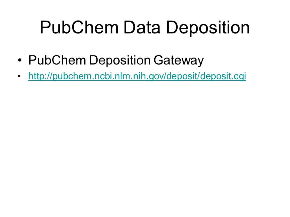 PubChem Data Deposition PubChem Deposition Gateway http://pubchem.ncbi.nlm.nih.gov/deposit/deposit.cgi