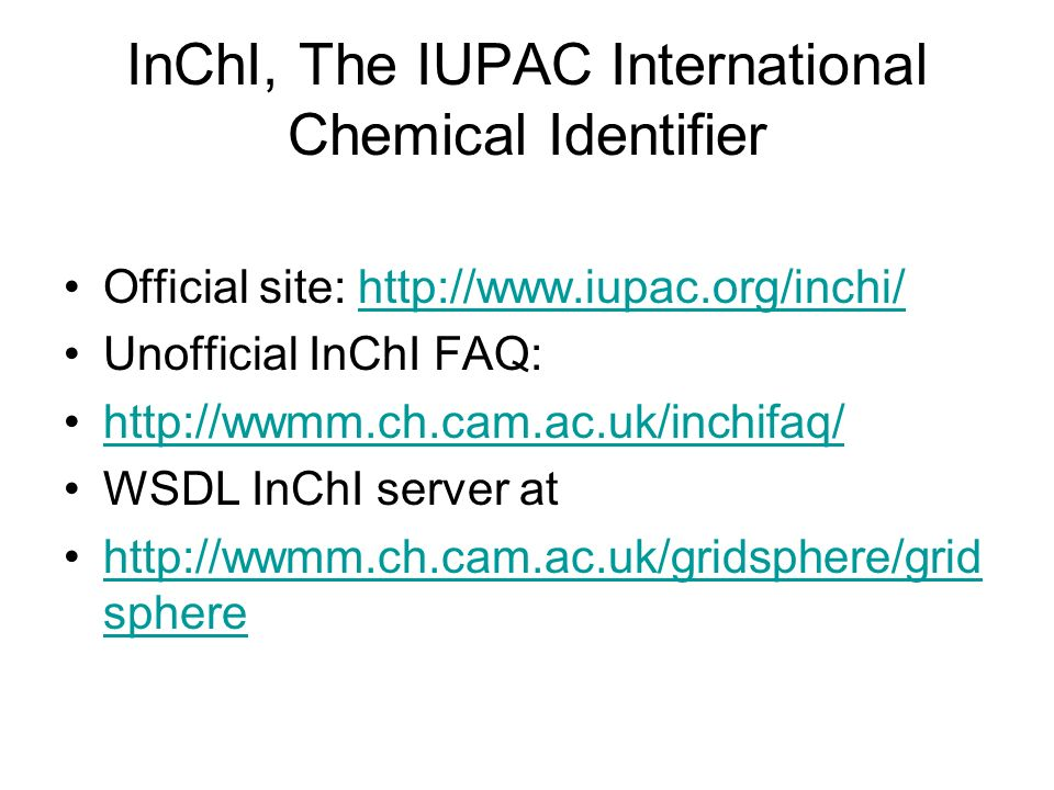 InChI, The IUPAC International Chemical Identifier Official site: http://www.iupac.org/inchi/http://www.iupac.org/inchi/ Unofficial InChI FAQ: http://