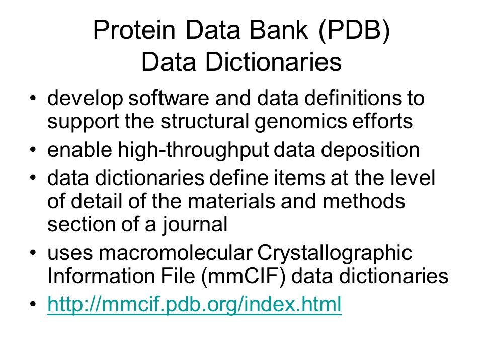 Protein Data Bank (PDB) Data Dictionaries develop software and data definitions to support the structural genomics efforts enable high-throughput data