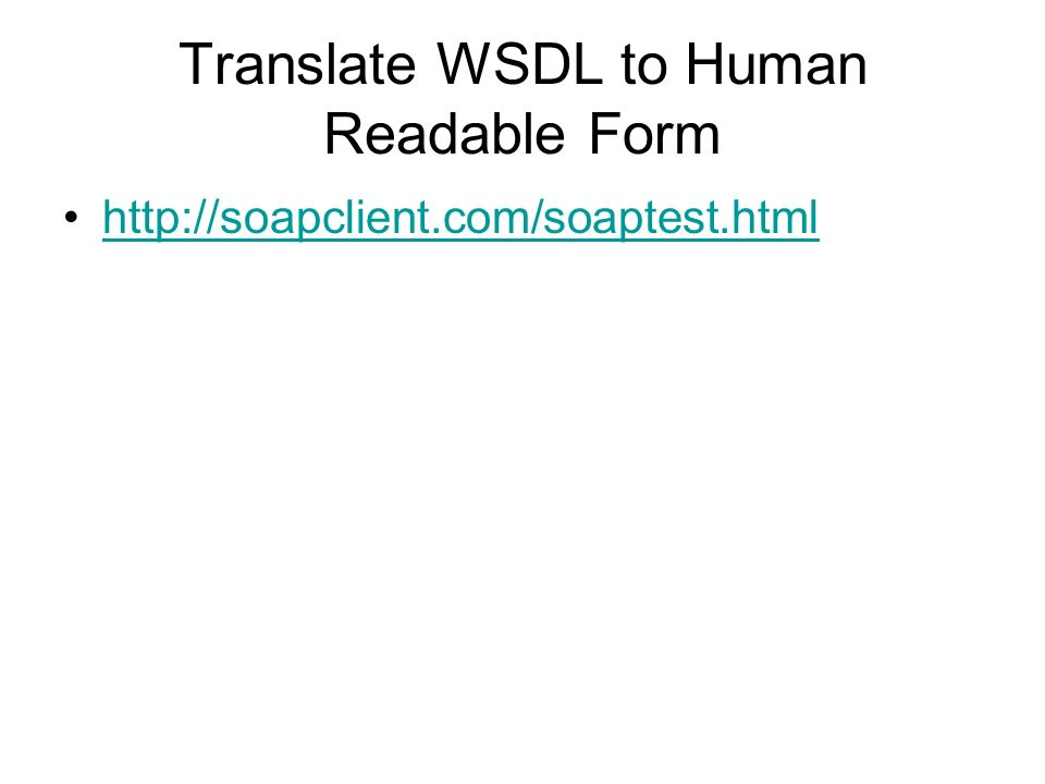 Translate WSDL to Human Readable Form http://soapclient.com/soaptest.html