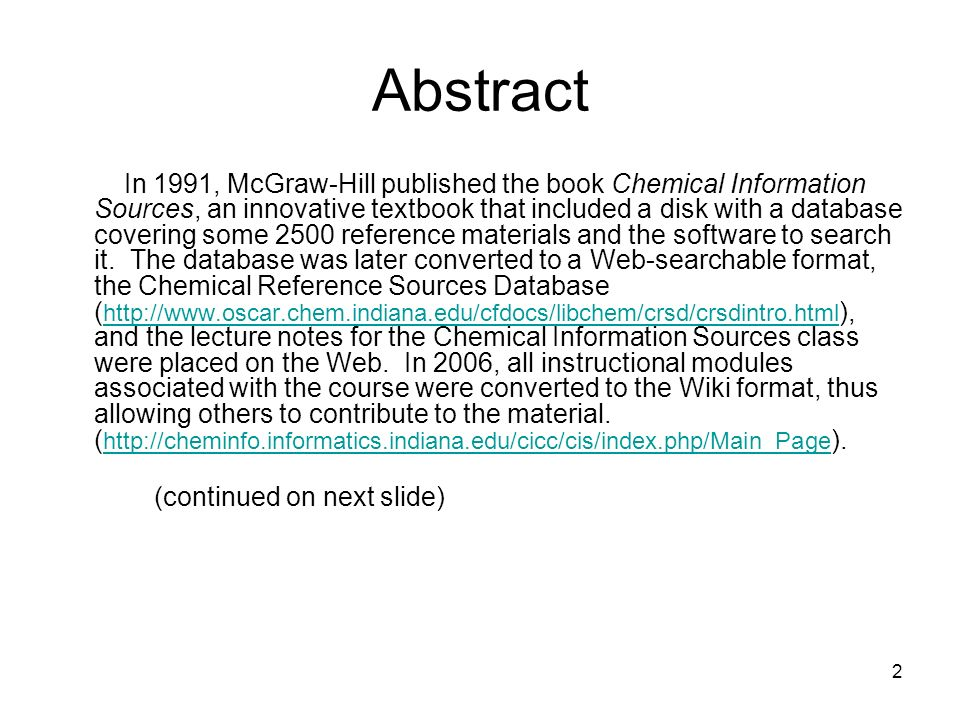 2 Abstract In 1991, McGraw-Hill published the book Chemical Information Sources, an innovative textbook that included a disk with a database covering some 2500 reference materials and the software to search it.