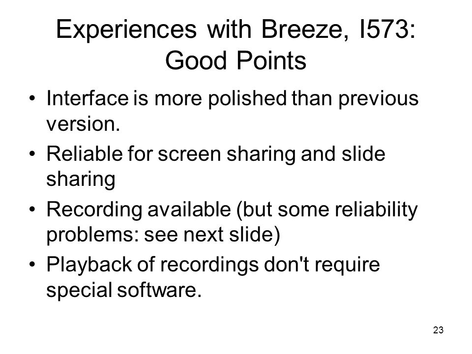 23 Experiences with Breeze, I573: Good Points Interface is more polished than previous version.