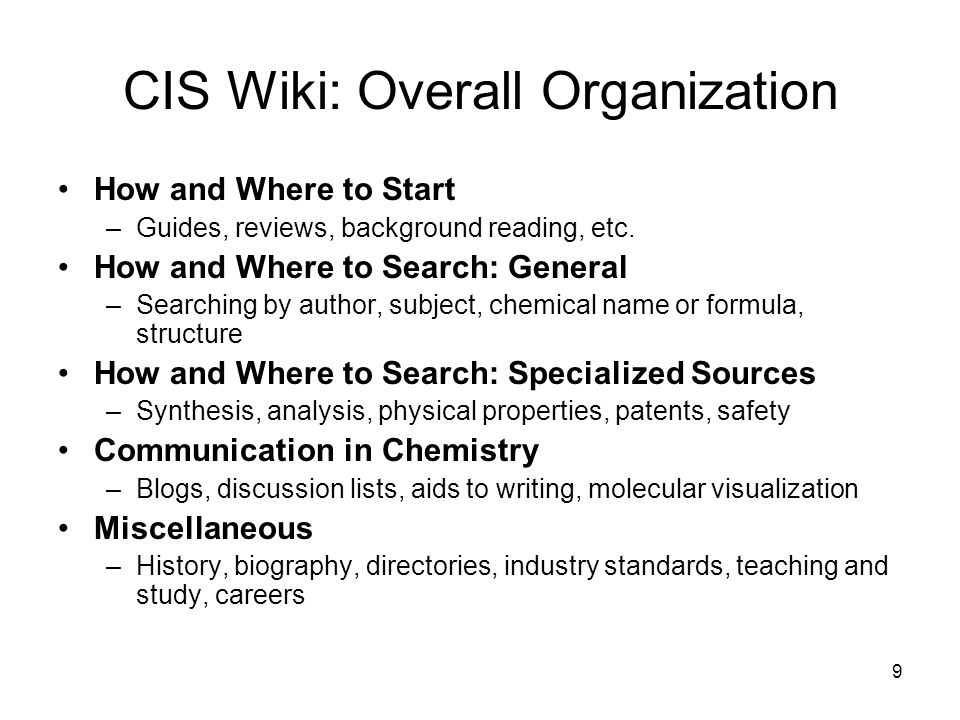 9 CIS Wiki: Overall Organization How and Where to Start –Guides, reviews, background reading, etc.