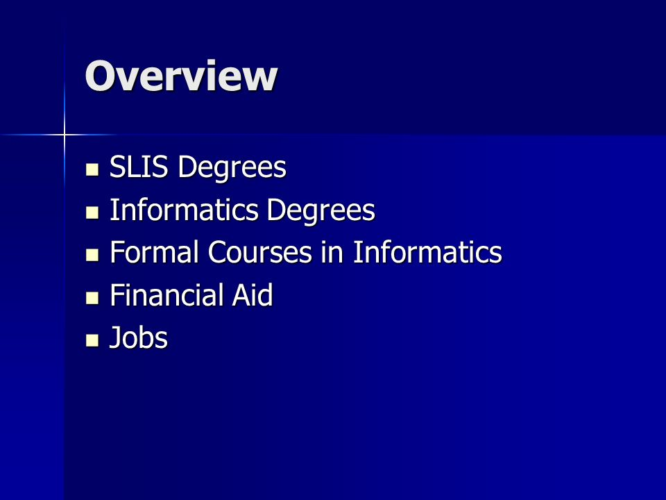 Overview SLIS Degrees SLIS Degrees Informatics Degrees Informatics Degrees Formal Courses in Informatics Formal Courses in Informatics Financial Aid Financial Aid Jobs Jobs