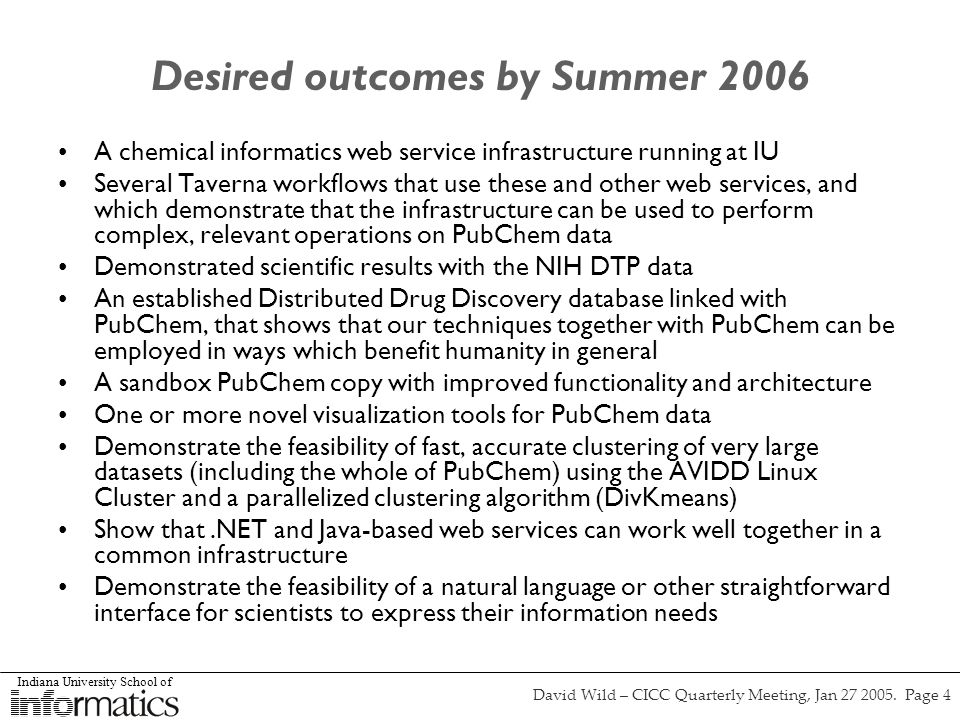 Indiana University School of David Wild – CICC Quarterly Meeting, Jan 27 2005. Page 4 Desired outcomes by Summer 2006 A chemical informatics web servi