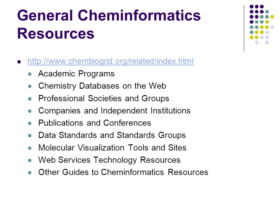 General Cheminformatics Resources http://www.chembiogrid.org/related/index.html Academic Programs Chemistry Databases on the Web Professional Societies and Groups Companies and Independent Institutions Publications and Conferences Data Standards and Standards Groups Molecular Visualization Tools and Sites Web Services Technology Resources Other Guides to Cheminformatics Resources