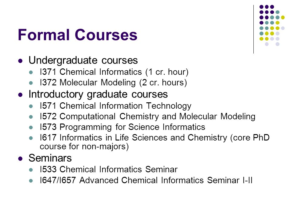 Formal Courses Undergraduate courses I371 Chemical Informatics (1 cr.