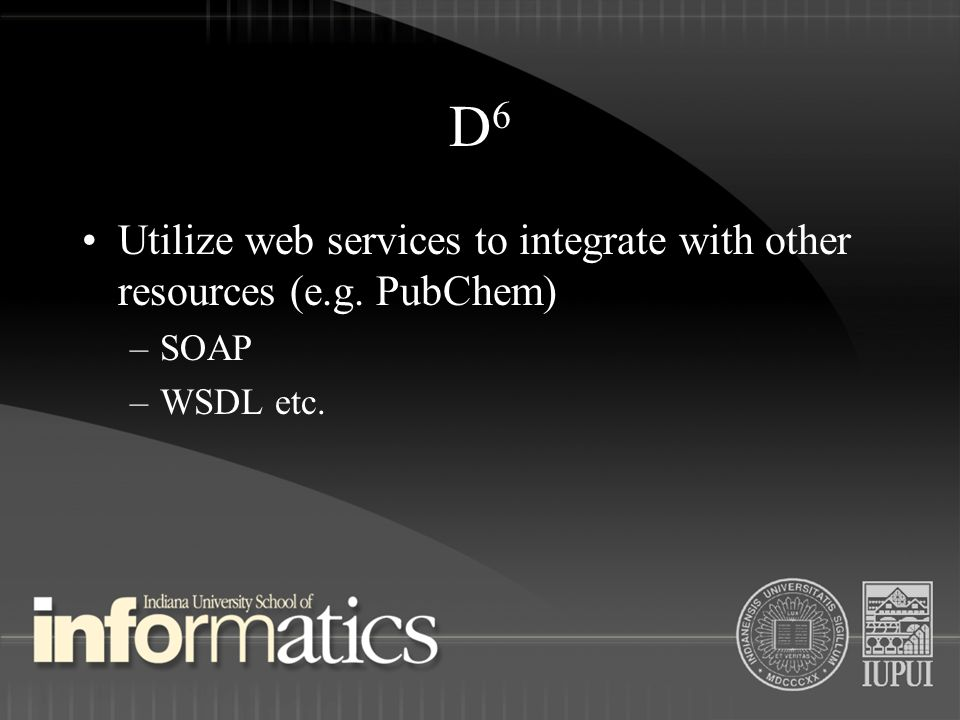 D6D6 Utilize web services to integrate with other resources (e.g. PubChem) –SOAP –WSDL etc.