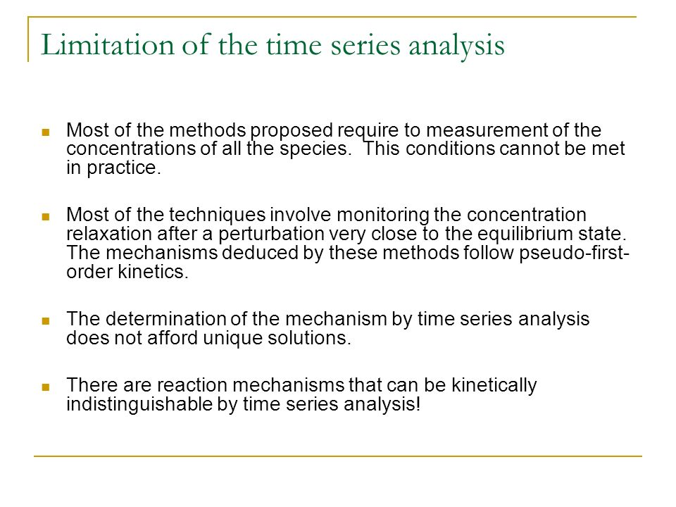 Limitation of the time series analysis Most of the methods proposed require to measurement of the concentrations of all the species. This conditions c