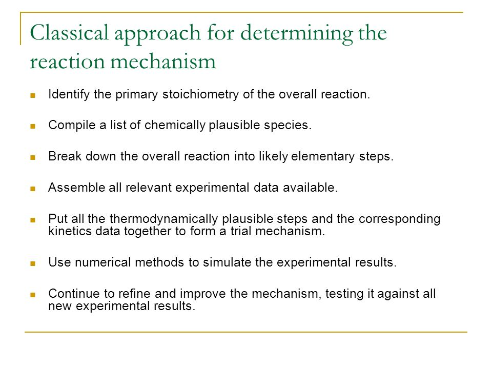 Classical approach for determining the reaction mechanism Identify the primary stoichiometry of the overall reaction.
