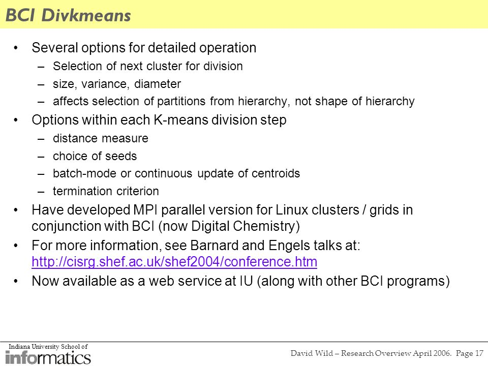 Indiana University School of David Wild – Research Overview April 2006. Page 17 BCI Divkmeans Several options for detailed operation –Selection of nex