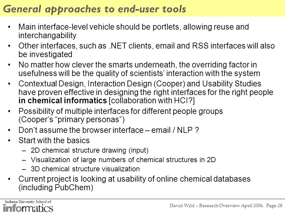 Indiana University School of David Wild – Research Overview April 2006. Page 28 General approaches to end-user tools Main interface-level vehicle shou
