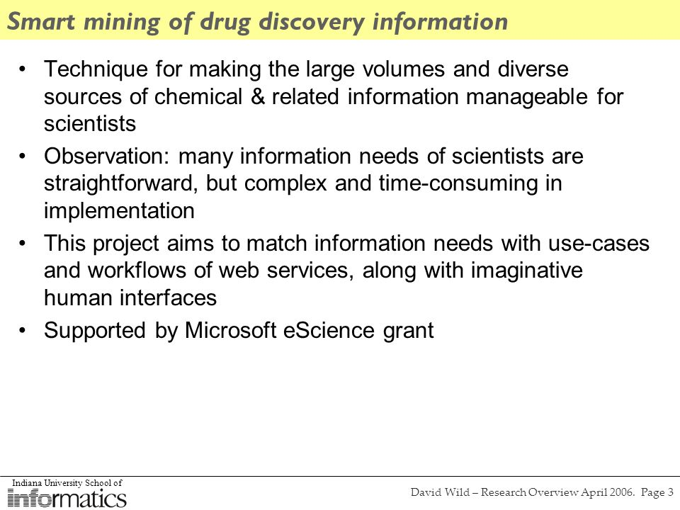 Indiana University School of David Wild – Research Overview April 2006. Page 3 Smart mining of drug discovery information Technique for making the lar
