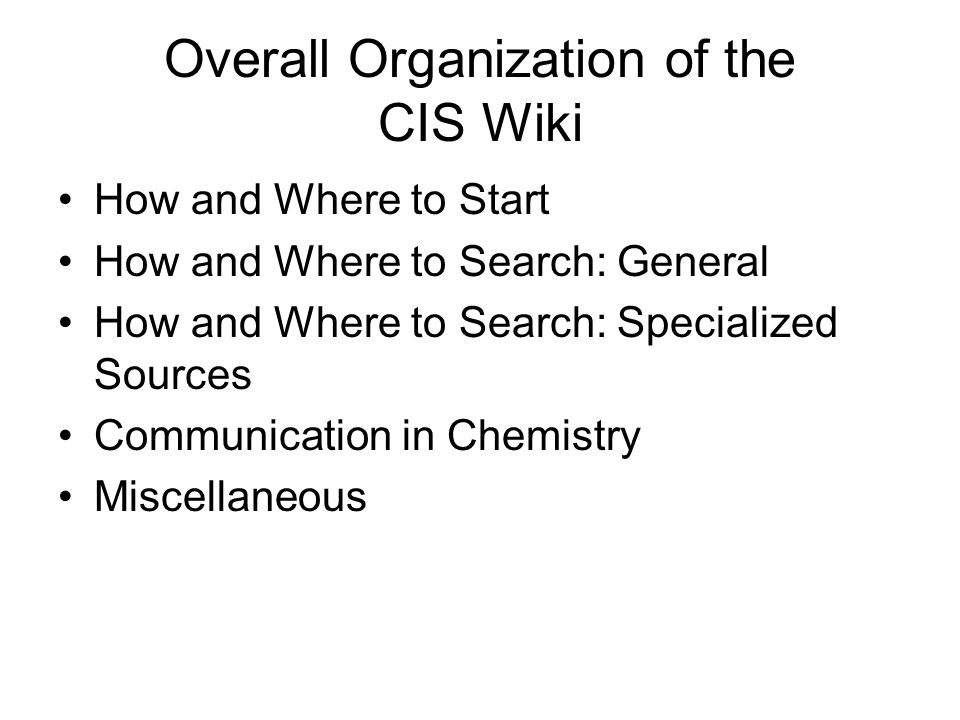 Overall Organization of the CIS Wiki How and Where to Start How and Where to Search: General How and Where to Search: Specialized Sources Communicatio
